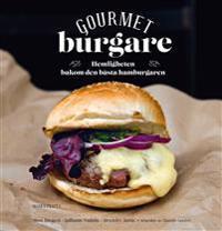 Gourmetburgare : hemligheten bakom den bästa hamburgaren