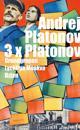 Tre x Platonov. Grundgropen ; Lyckliga Moskva ; Dzjan