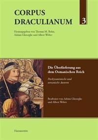 Corpus Draculianum Dokumente Und Chroniken Zum Walachischen Fursten Vlad Der Pfahler: Band 3: Die Uberlieferung Aus Dem Osmanischen Reich Postbyzantin