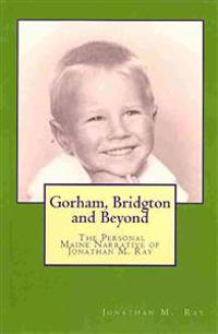 Gorham, Bridgton and Beyond: The Personal Maine Narrative of Jonathan M. Ray