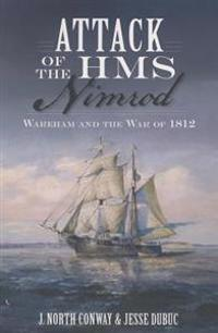 Attack of the HMS Nimrod:: Wareham and the War of 1812