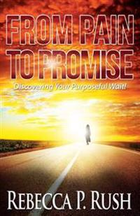 From Pain to Promise: Discovering Your Purposeful Wait