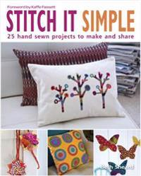 Stitch It Simple: 25 Hand-Sewn Projects to Make and Share