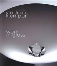 Vladimira Klumpar: Work in Glass