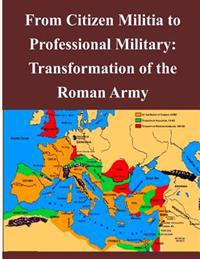 From Citizen Militia to Professional Military: Transformation of the Roman Army