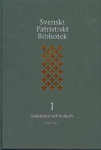 Svenskt Patristiskt bibliotek. Band I, Gudstjänst & kyrkoliv