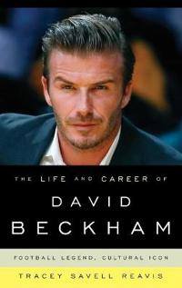 The Life and Career of David Beckham: Football Legend, Cultural Icon