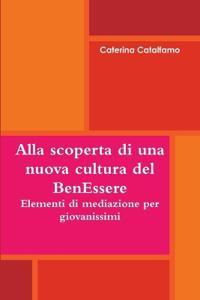 Alla Scoperta Di Una Nuova Cultura Del BenEssere - Elementi Di Mediazione Per Giovanissimi