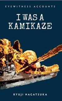 Eyewitness Accounts I Was a Kamikaze