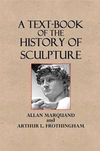 A Text-Book of the History of Sculpture