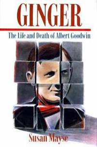 Ginger: The Life and Death of Albert Goodwin