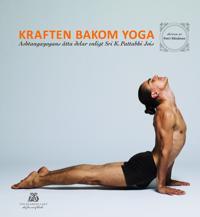 Kraften bakom yoga - Ashtangayogans åtta delar enligt Sri K. Pattabhi Jois