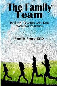 The Family Team: Parents, Coaches and Kids Working Together