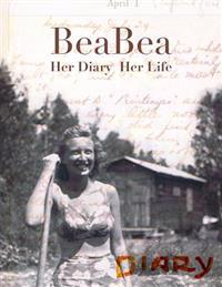 Beabea: Her Diary Her Life: Beatrice Millman Bazar: Her Diary from the Summer of 1931 and Highlights from the Rest of Her Life