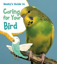 Beaky's Guide to Caring for Your Bird