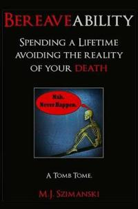 Bereaveability: Spending a Lifetime Avoiding the Reality of Your Death