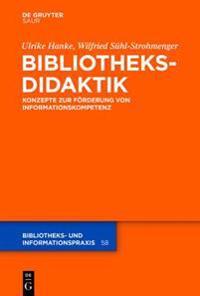 Bibliotheksdidaktik: Grundlagen Zur Frderung Von Informationskompetenz