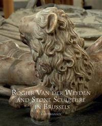 Rogier Van Der Weyden and Stone Sculpture in Brussels
