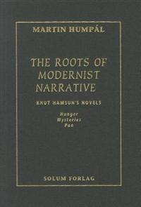 "The Roots of Modernist Narrative: ""Knut Hamsun's Novels Hunger, Mysteries and Pan"""