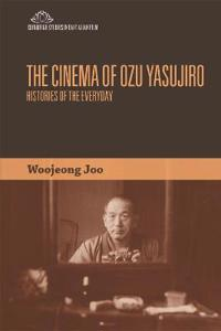 The Cinema of Ozu Yasujiro: Histories of the Everyday