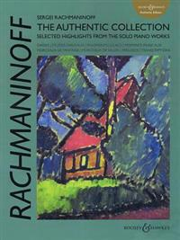 Sergei Rachmaninoff: The Authentic Collection: Selected Highlights from the Solo Piano Works