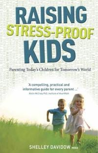 Raising stress-proof kids - parenting todays children for tomorrows world