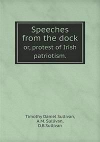 Speeches from the Dock Or, Protest of Irish Patriotism.