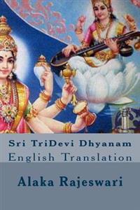 Sri Tridevi Dhyanam: English Translation