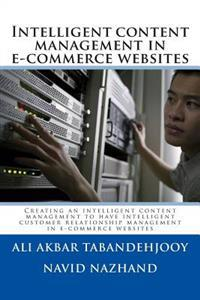 Intelligent Content Management in E-Commerce Websites: Creating an Intelligent Content Management to Have Intelligent Customer Relationship Management
