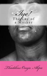 Iye! the Cry of a Mother