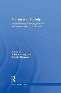Sufism and Society: Arrangements of the Mystical in the Muslim World, 1200-1800