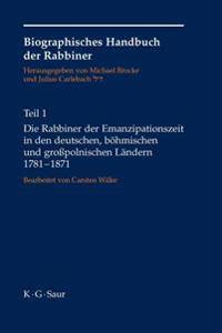 Die Rabbiner Der Emanzipationszeit in Den Deutschen, Bohmischen Und Grosspolnischen Landern 1781-1871