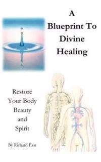 A Blueprint To Divine Healing