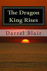 The Dragon King Rises: Book 1 the Blood Moon Trilogy