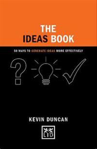 The Ideas Book: 50 Ways to Generate Ideas More Effectively