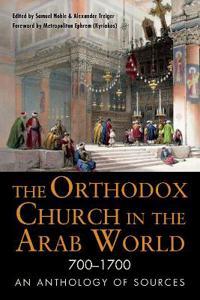 The Orthodox Church in the Arab World 700 - 1700