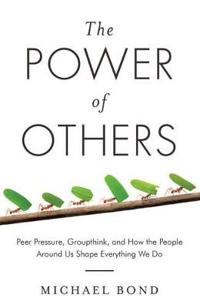 Power of others - peer pressure, groupthink, and how the people around us s