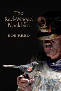The Red-Winged Blackbird: A Novel about the Bloodiest Labor War in American History