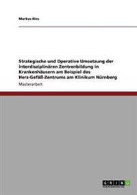 Die Interdisziplinaren Zentrenbildung in Krankenhausern. Das Herz-Gefa-Zentrum Am Klinikum Nurnberg