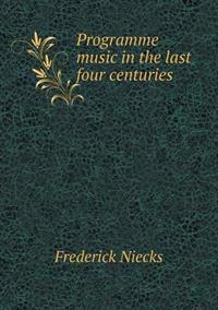 Programme Music in the Last Four Centuries