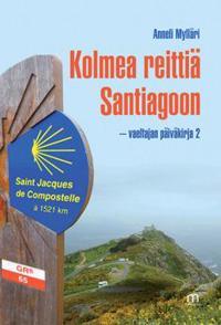 Kolmea reittiä Santiagoon - vaeltajan päiväkirja 2