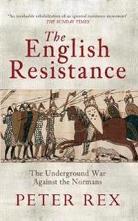 The English Resistance: The Underground War Againt the Normans