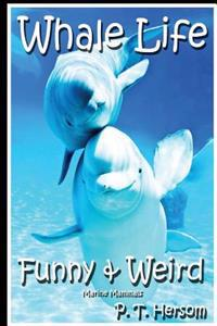 Whale Life Funny & Weird Marine Mammals: Learn with Amazing Photos and Fun Facts about Whales and Marine Mammals
