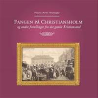 Fangen på Christiansholm og andre fortellinger fra det gamle Kristiansand