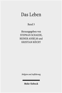 Das Leben: Historisch-Systematische Studien Zur Geschichte Eines Begriffs. Band 3