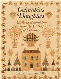 Columbia's Daughters: Girlhood Embroidery from the District of Columbia