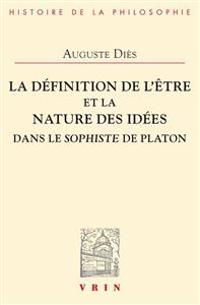 La Definition de L'Etre Et La Nature Des Idees Dans Le Sophiste de Platon