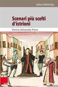 Scenari Piu Scelti D'Istrioni: Italienisch-Deutsche Edition Der Einhundert Commedia All'improvviso - Szenarien Aus Der Sammlung Corsiniana