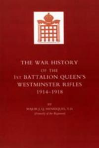 War History of the First Battalion Queen OS Westminster Rifles. 1914-1918