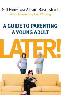 Later!: A Guide to Parenting a Young Adult